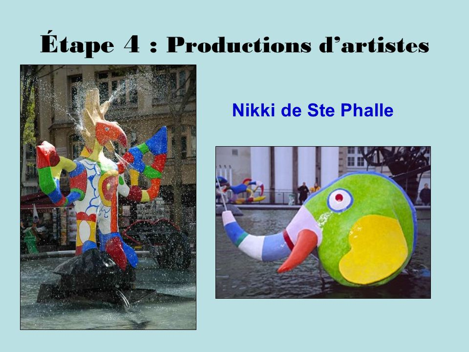 Étape 4 : Productions dartistes Nikki de Ste Phalle