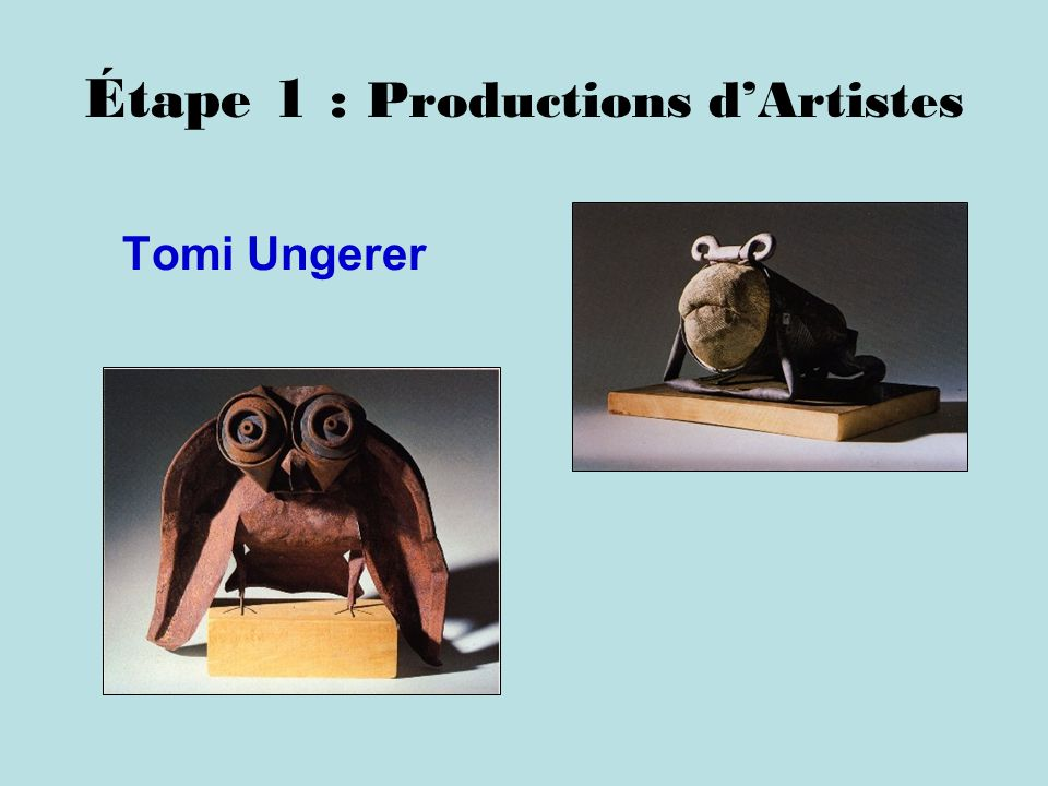 Étape 1 : Productions dArtistes Tomi Ungerer