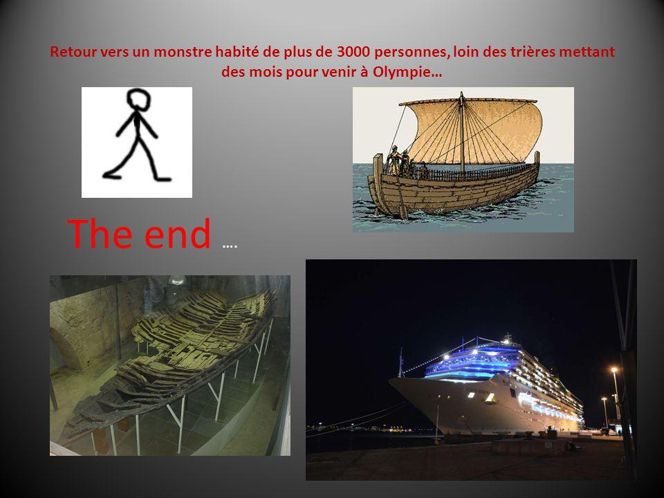 Retour vers un monstre habité de plus de 3000 personnes, loin des trières mettant des mois pour venir à Olympie… The end ….