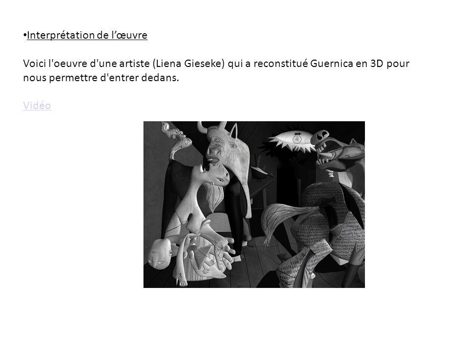 Interprétation de lœuvre Voici l oeuvre d une artiste (Liena Gieseke) qui a reconstitué Guernica en 3D pour nous permettre d entrer dedans.