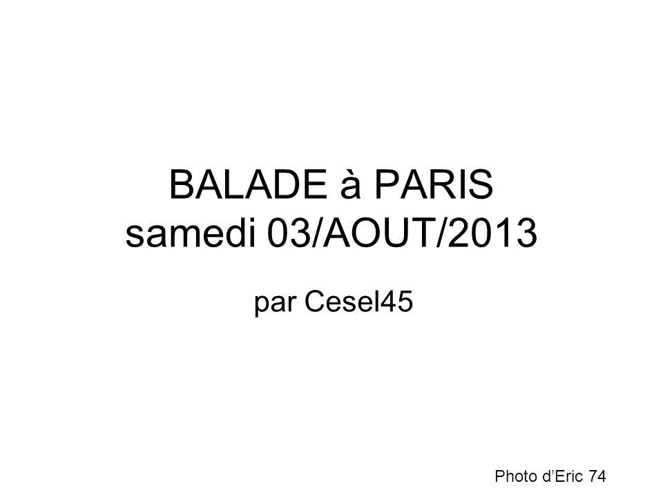 BALADE à PARIS samedi 03/AOUT/2013 par Cesel45 Photo dEric 74