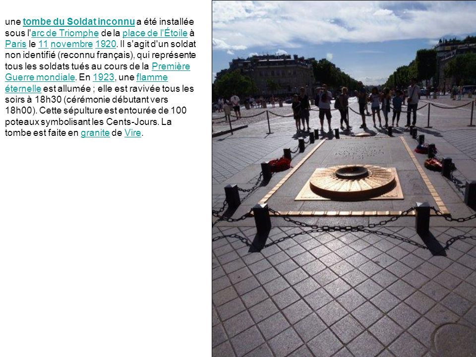 une tombe du Soldat inconnu a été installée sous l'arc de Triomphe de la place de l'Étoile à Paris le 11 novembre 1920. Il s'agit d'un soldat non iden
