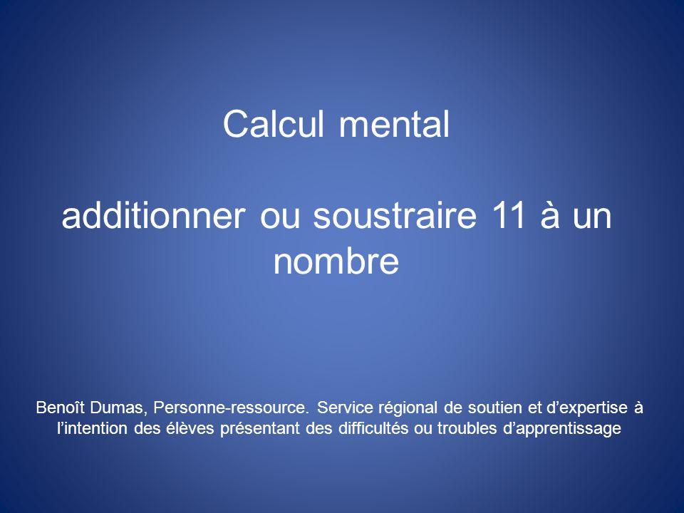 Calcul mental additionner ou soustraire 11 à un nombre Benoît Dumas, Personne-ressource.