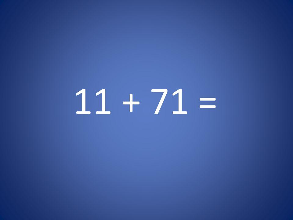 11 + 71 =