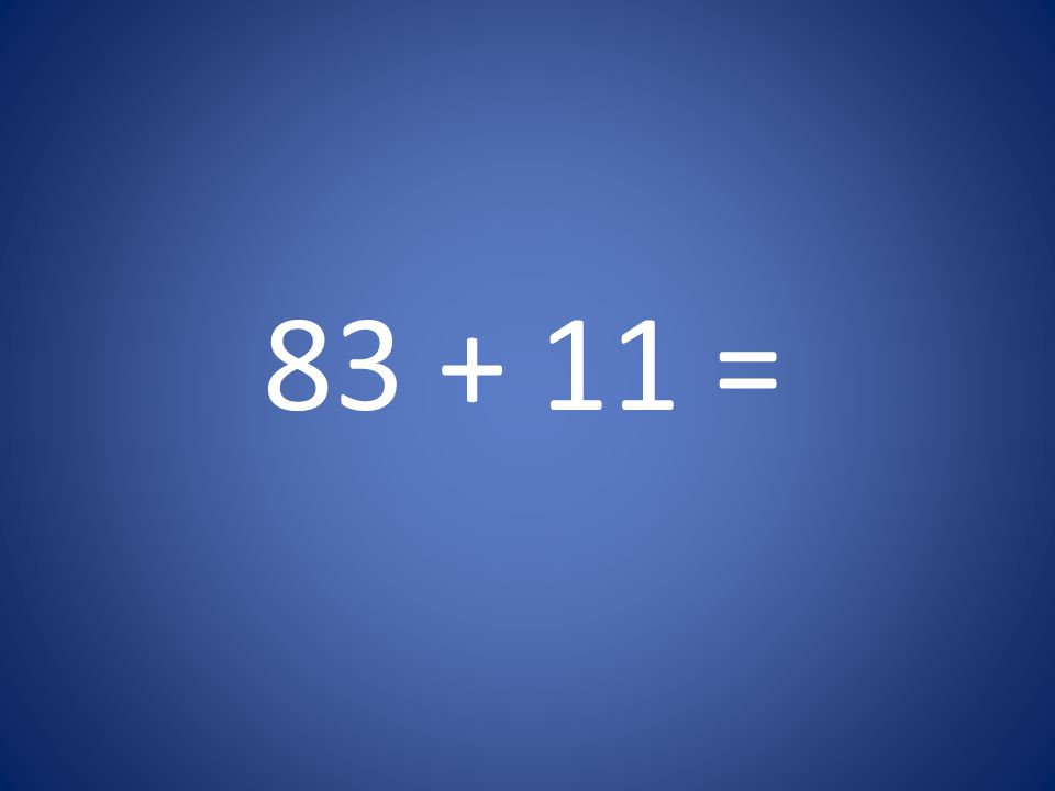 83 + 11 =