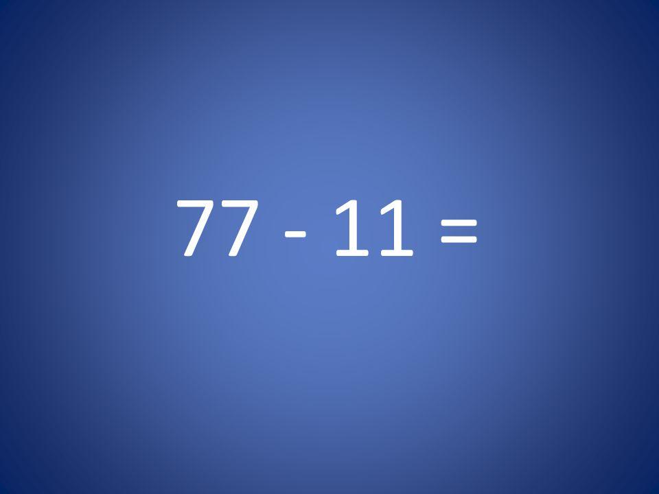 77 - 11 =