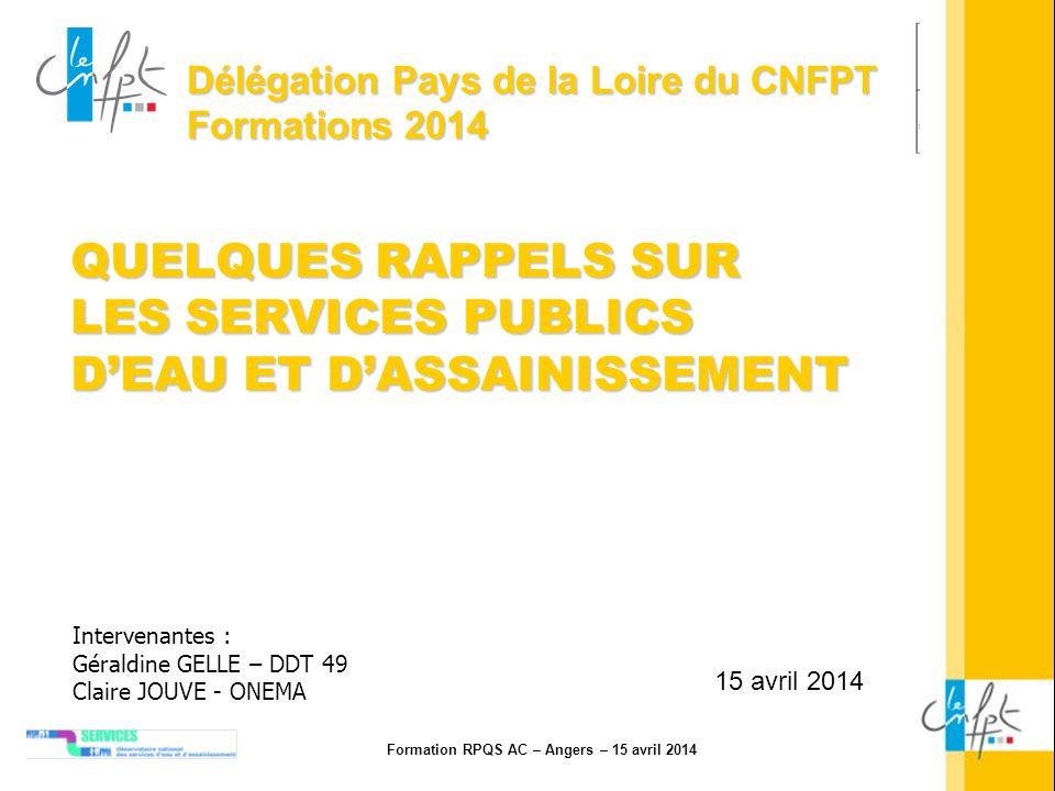 Formation RPQS AC – Angers – 15 avril 2014 1 Délégation Pays de la Loire du CNFPT Formations 2014 QUELQUES RAPPELS SUR LES SERVICES PUBLICS DEAU ET DA
