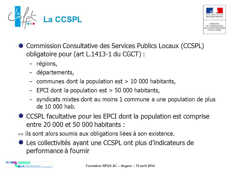 Formation RPQS AC – Angers – 15 avril 2014 La CCSPL Commission Consultative des Services Publics Locaux (CCSPL) obligatoire pour (art L.1413-1 du CGCT