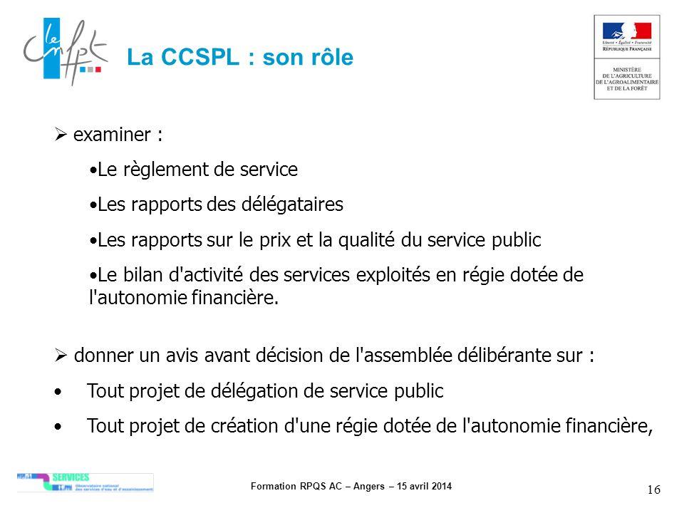 Formation RPQS AC – Angers – 15 avril 2014 16 examiner : Le règlement de service Les rapports des délégataires Les rapports sur le prix et la qualité