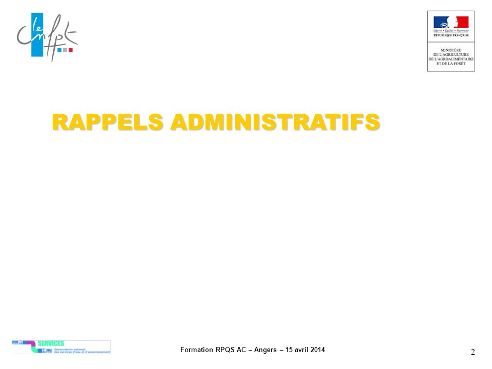 Formation RPQS AC – Angers – 15 avril 2014 2 RAPPELS ADMINISTRATIFS