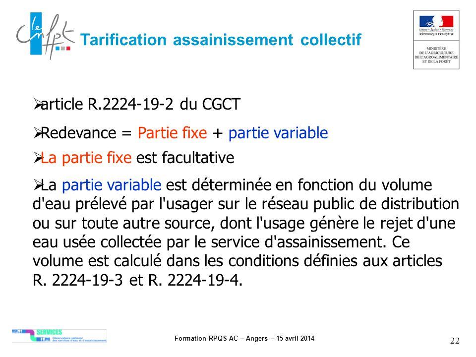Formation RPQS AC – Angers – 15 avril 2014 22 Tarification assainissement collectif article R.2224-19-2 du CGCT Redevance = Partie fixe + partie varia
