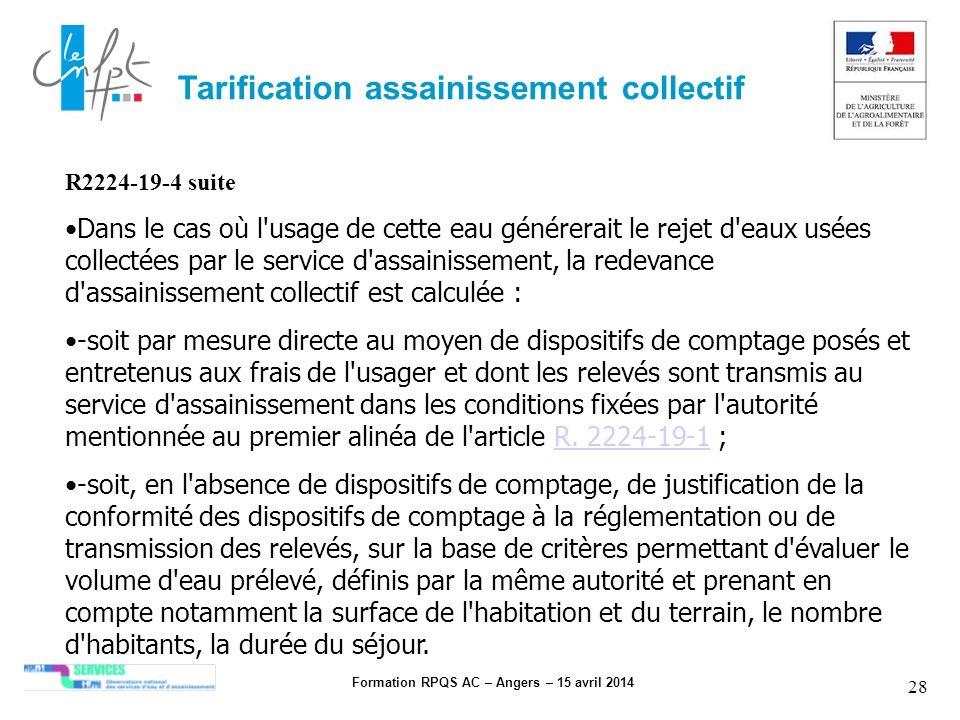 Formation RPQS AC – Angers – 15 avril 2014 28 Tarification assainissement collectif R2224-19-4 suite Dans le cas où l'usage de cette eau générerait le