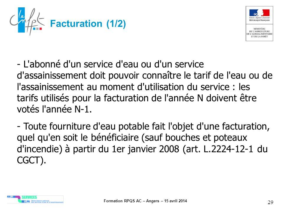 Formation RPQS AC – Angers – 15 avril 2014 29 Facturation (1/2) - L'abonné d'un service d'eau ou d'un service d'assainissement doit pouvoir connaître
