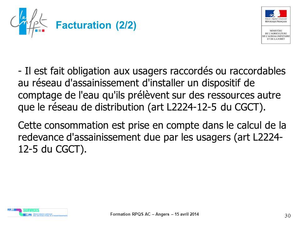 Formation RPQS AC – Angers – 15 avril 2014 30 Facturation (2/2) - Il est fait obligation aux usagers raccordés ou raccordables au réseau d'assainissem