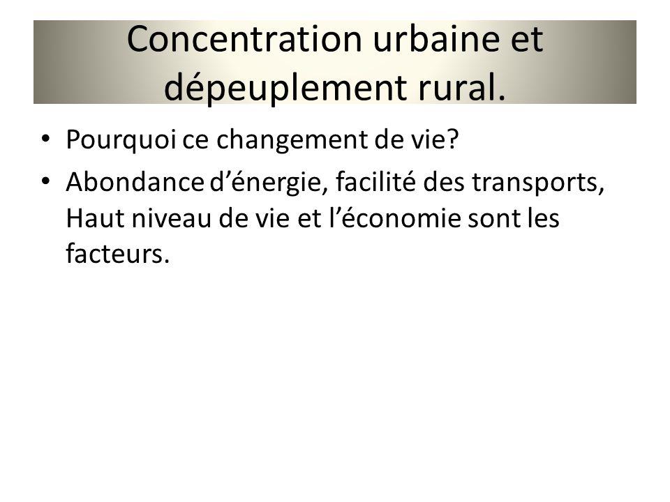 Concentration urbaine et dépeuplement rural. Pourquoi ce changement de vie? Abondance dénergie, facilité des transports, Haut niveau de vie et léconom