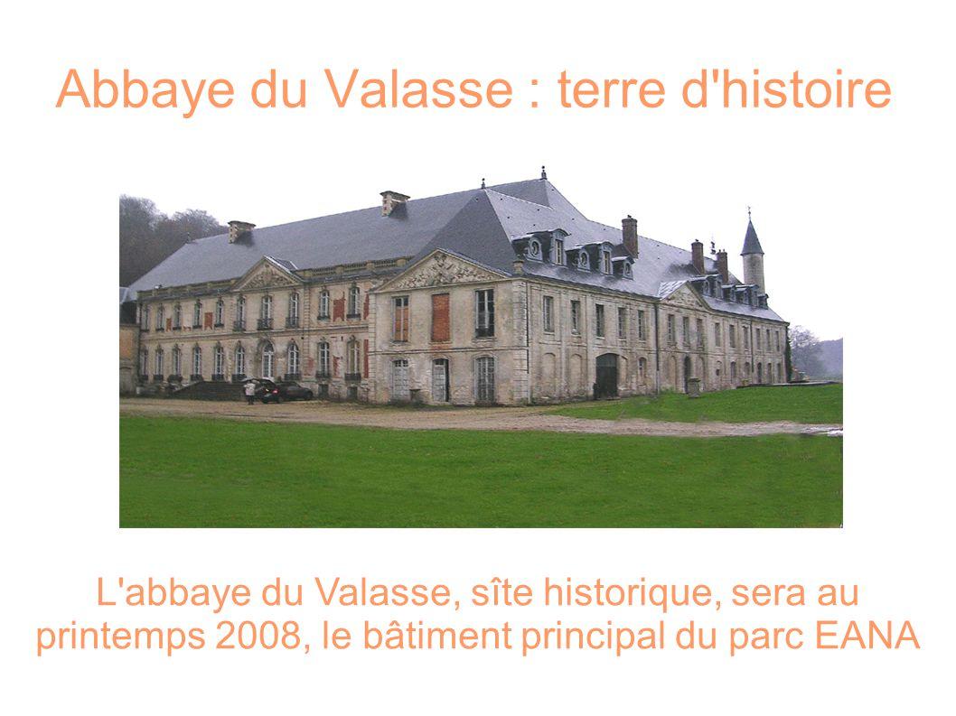 L'abbaye du Valasse, sîte historique, sera au printemps 2008, le bâtiment principal du parc EANA Abbaye du Valasse : terre d'histoire