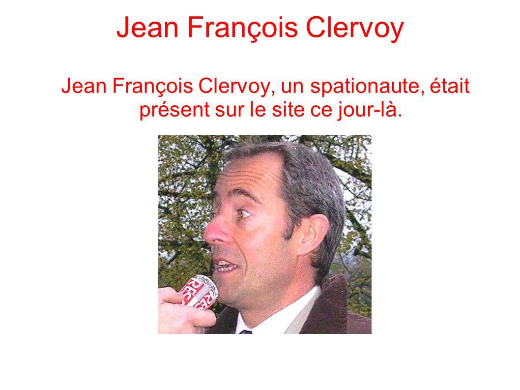 Jean François Clervoy Jean François Clervoy, un spationaute, était présent sur le site ce jour-là.