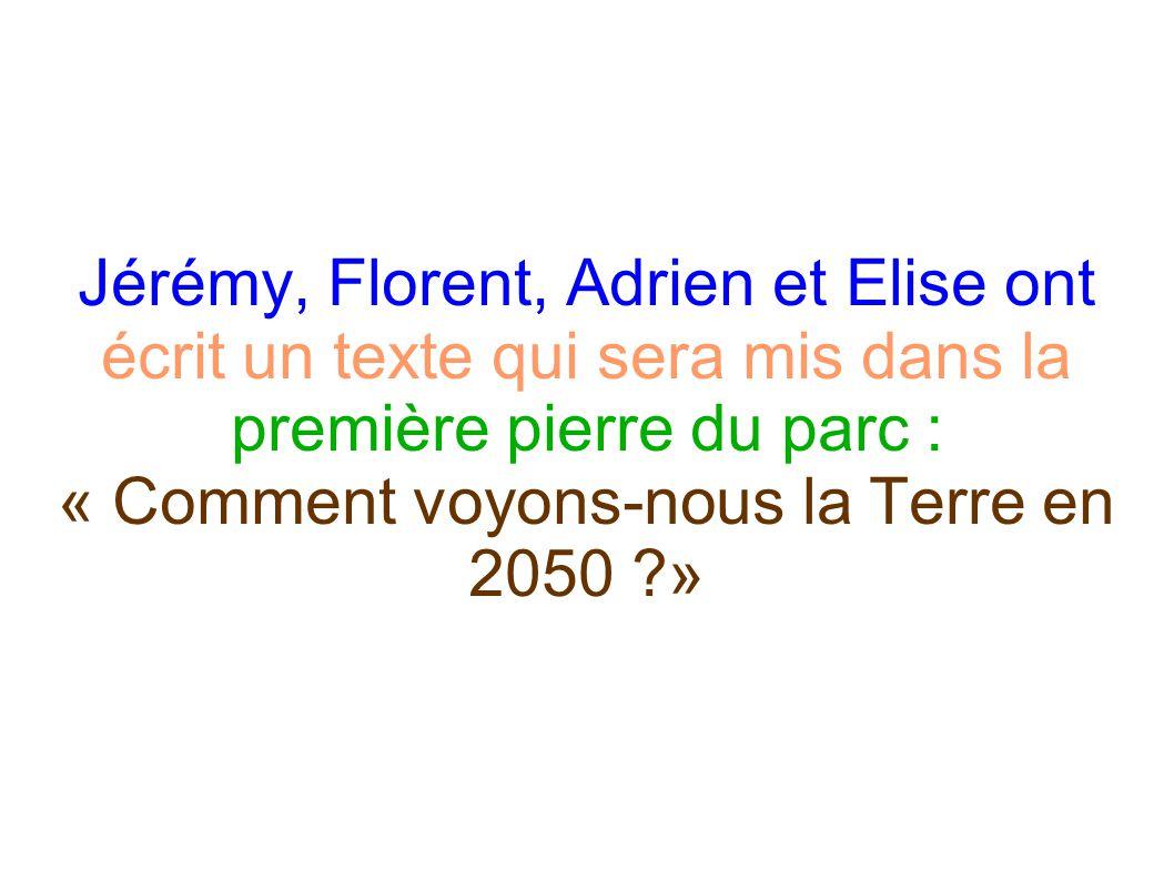 Jérémy, Florent, Adrien et Elise ont écrit un texte qui sera mis dans la première pierre du parc : « Comment voyons-nous la Terre en 2050 ?»