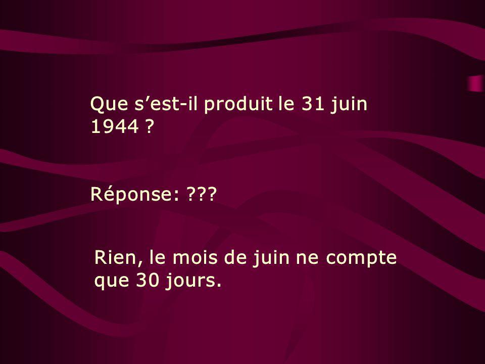 Que sest-il produit le 31 juin 1944 ? Réponse: ??? Rien, le mois de juin ne compte que 30 jours.