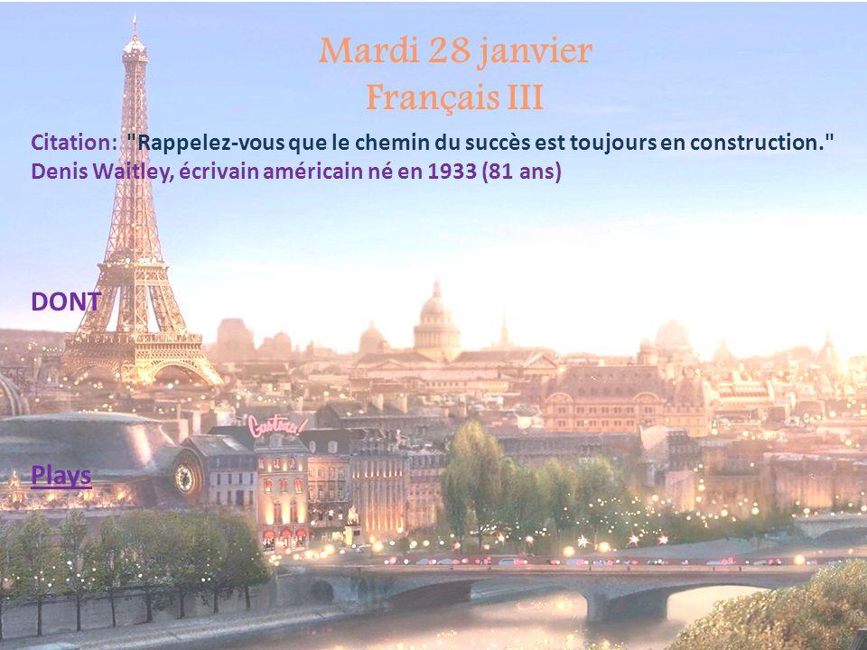 Mardi 28 janvier Français II Citation: Rappelez-vous que le chemin du succès est toujours en construction. Denis Waitley, écrivain américain né en 1933 (81 ans) Présentation