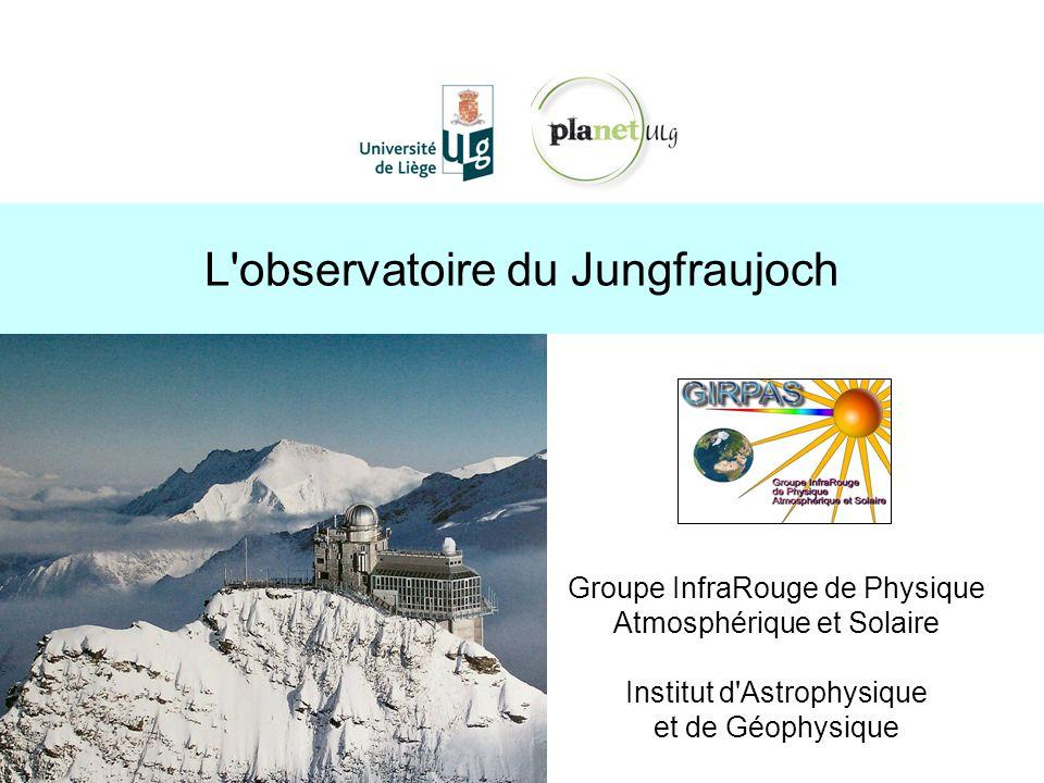 L observatoire du Jungfraujoch (Suisse) http://planet.ulg.ac.be altitude : 3580 m