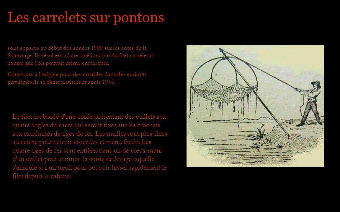 Les carrelets sur pontons sont apparus au début des années 1900 sur les côtes de la Saintonge. Ils résultent d'une amélioration du filet carrelet ci-