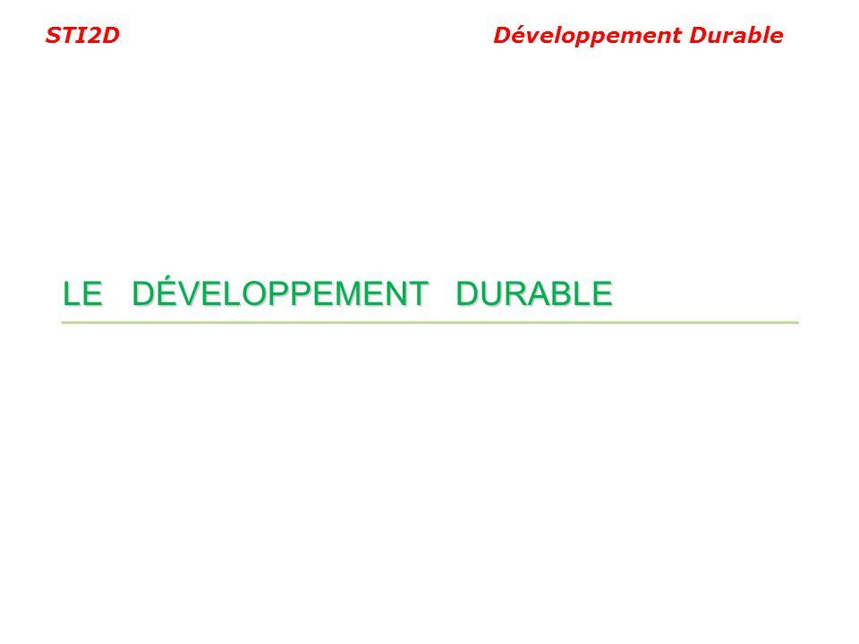 STI2D Développement Durable LE DÉVELOPPEMENT DURABLE