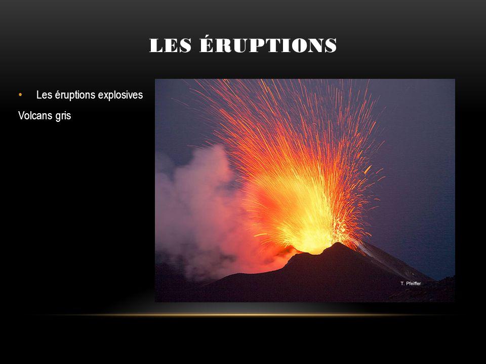 Les éruptions explosives Volcans gris LES ÉRUPTIONS