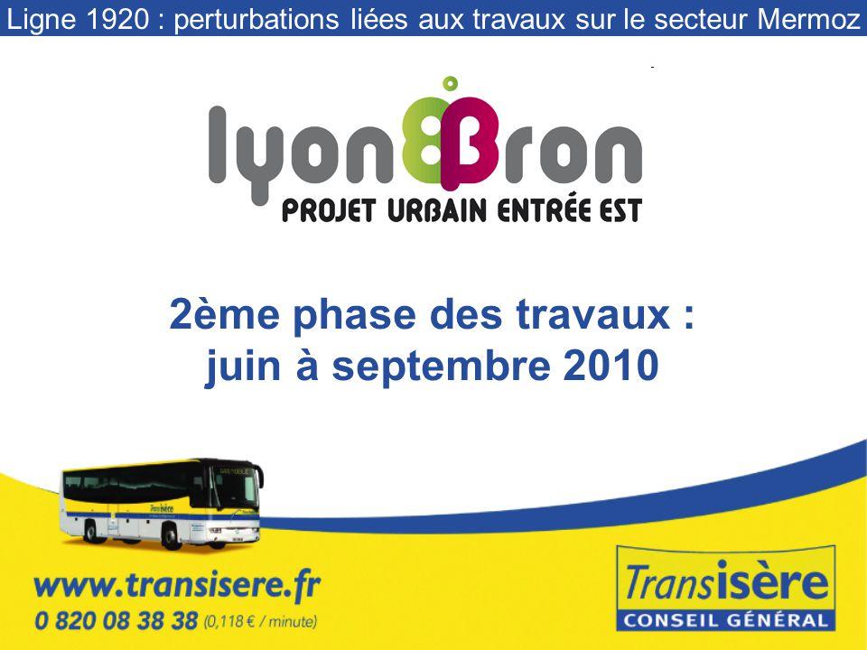 2ème phase des travaux : juin à septembre 2010 Ligne 1920 : perturbations liées aux travaux sur le secteur Mermoz