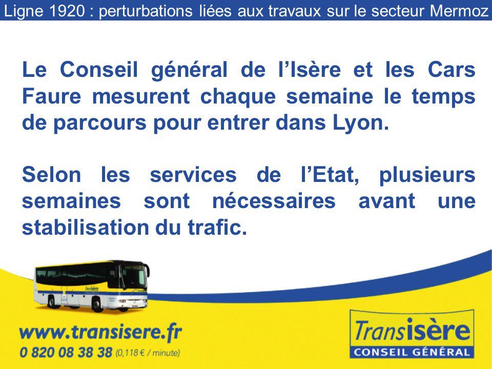 Ligne 1920 : perturbations liées aux travaux sur le secteur Mermoz Le Conseil général de lIsère et les Cars Faure mesurent chaque semaine le temps de parcours pour entrer dans Lyon.