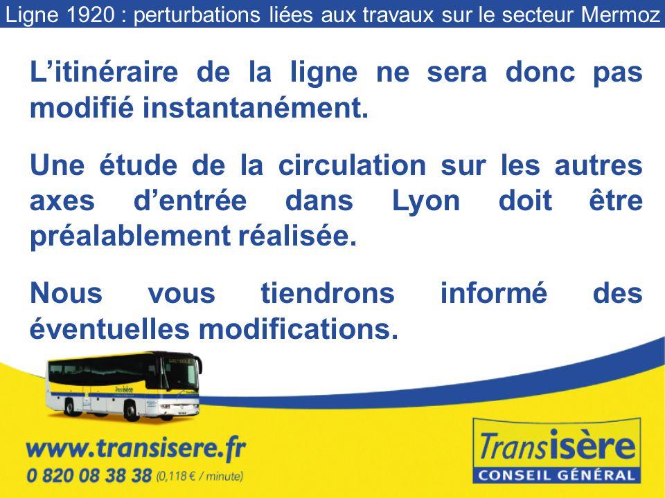 Ligne 1920 : perturbations liées aux travaux sur le secteur Mermoz Litinéraire de la ligne ne sera donc pas modifié instantanément.