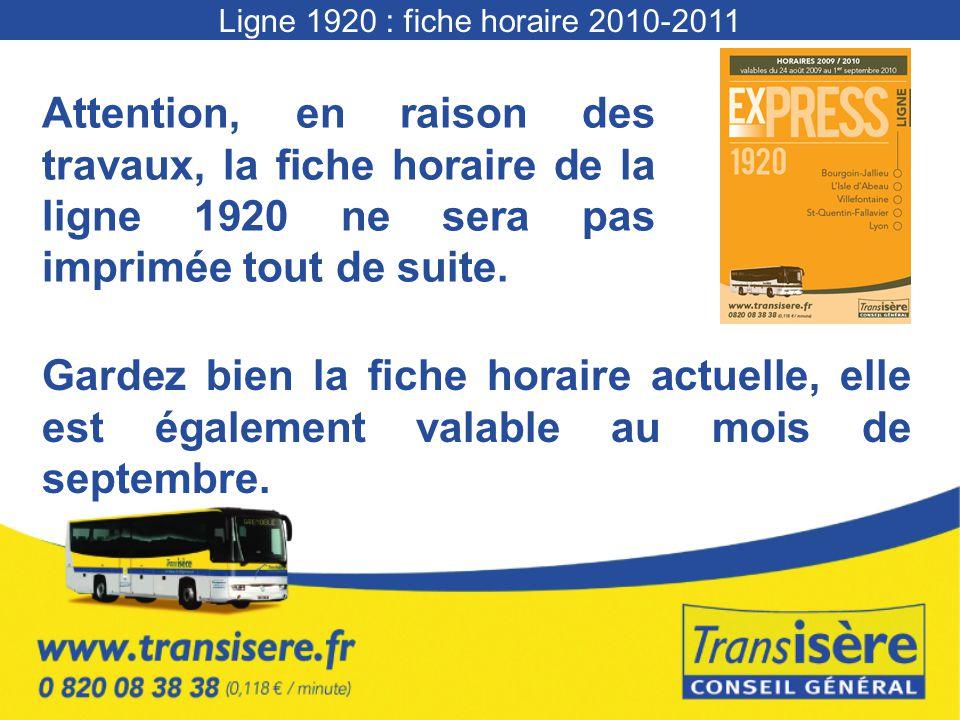 Ligne 1920 : fiche horaire 2010-2011 Attention, en raison des travaux, la fiche horaire de la ligne 1920 ne sera pas imprimée tout de suite.