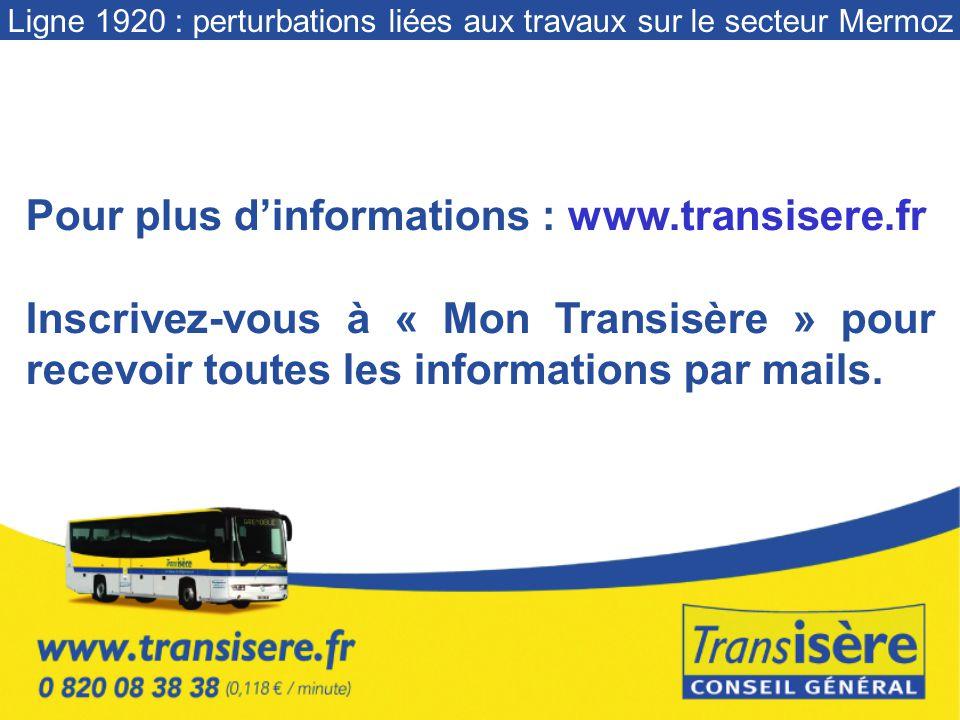 Pour plus dinformations : www.transisere.fr Inscrivez-vous à « Mon Transisère » pour recevoir toutes les informations par mails.