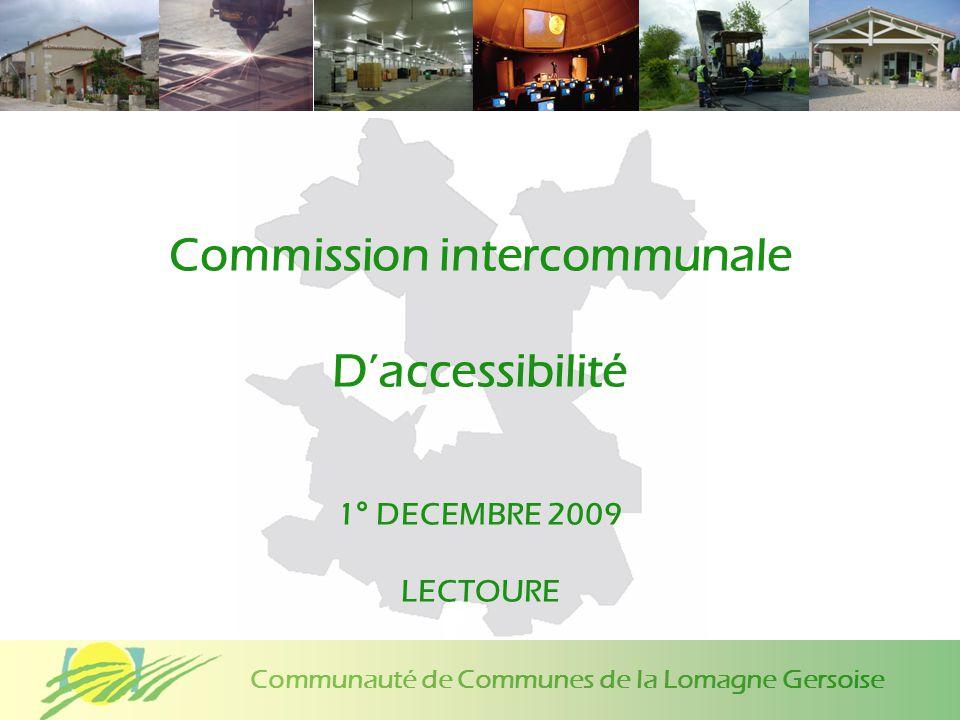 Communauté de Communes de la Lomagne Gersoise Commission intercommunale Daccessibilité 1° DECEMBRE 2009 LECTOURE