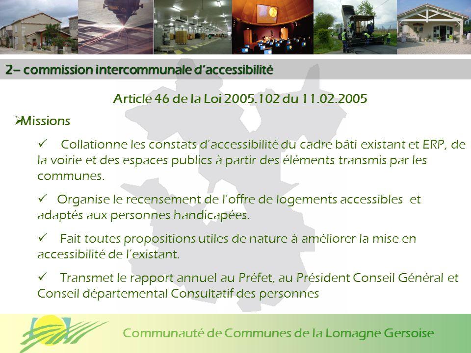 Communauté de Communes de la Lomagne Gersoise 2– commission intercommunale daccessibilité Article 46 de la Loi 2005.102 du 11.02.2005 Missions Collati