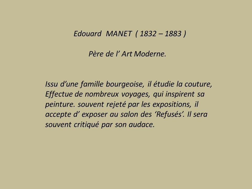 Edouard MANET ( 1832 – 1883 ) Père de l Art Moderne.