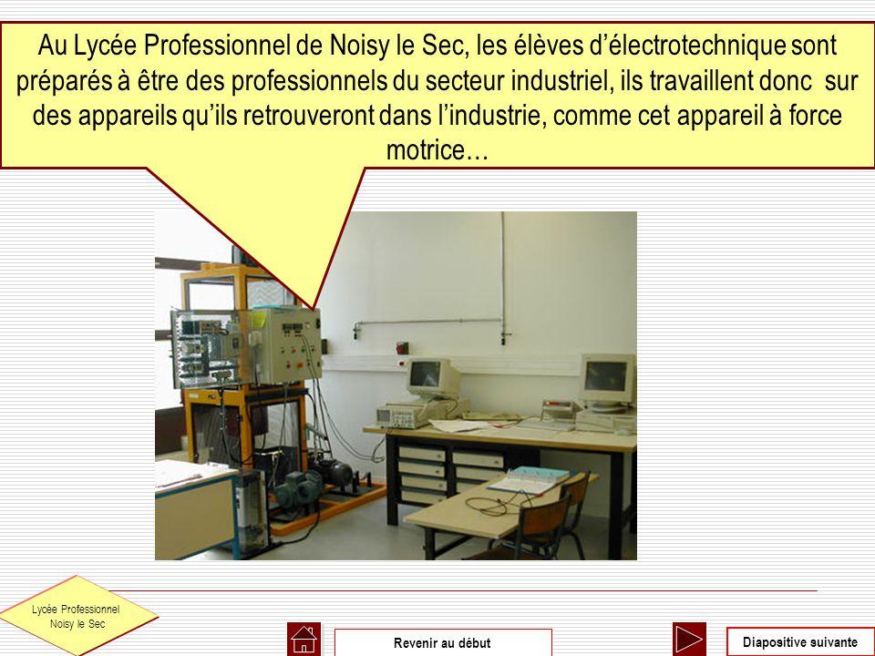 Diapositive suivante Revenir au début Lycée Professionnel Noisy le Sec Au Lycée Professionnel de Noisy le Sec, les élèves délectrotechnique sont prépa