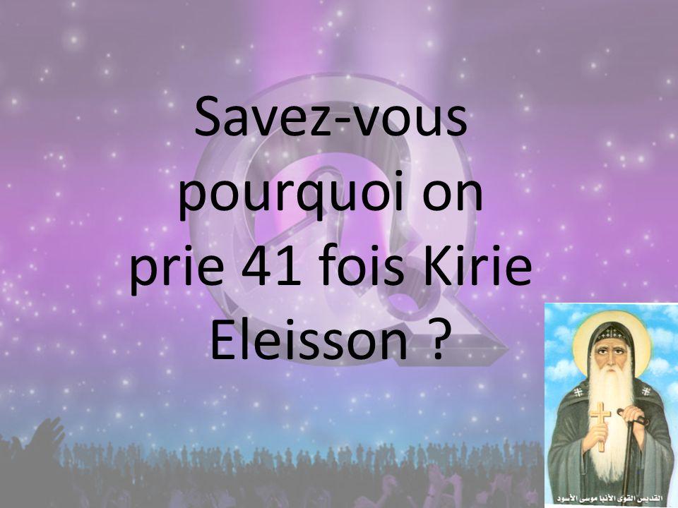 Savez-vous pourquoi on prie 41 fois Kirie Eleisson ?