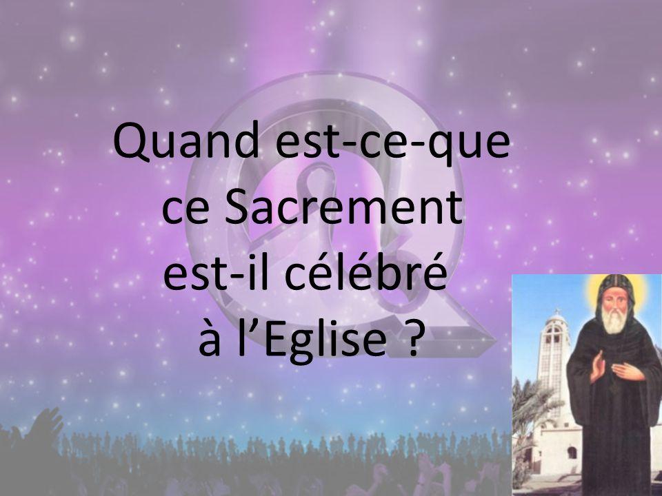 Quand est-ce-que ce Sacrement est-il célébré à lEglise ?