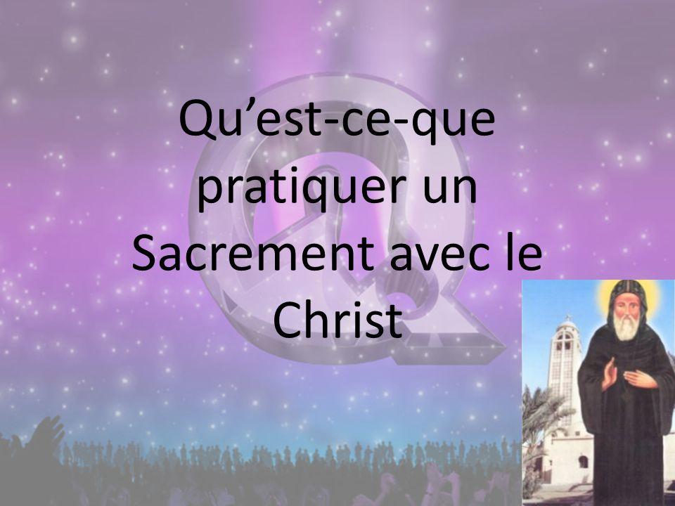 Quest-ce-que pratiquer un Sacrement avec le Christ