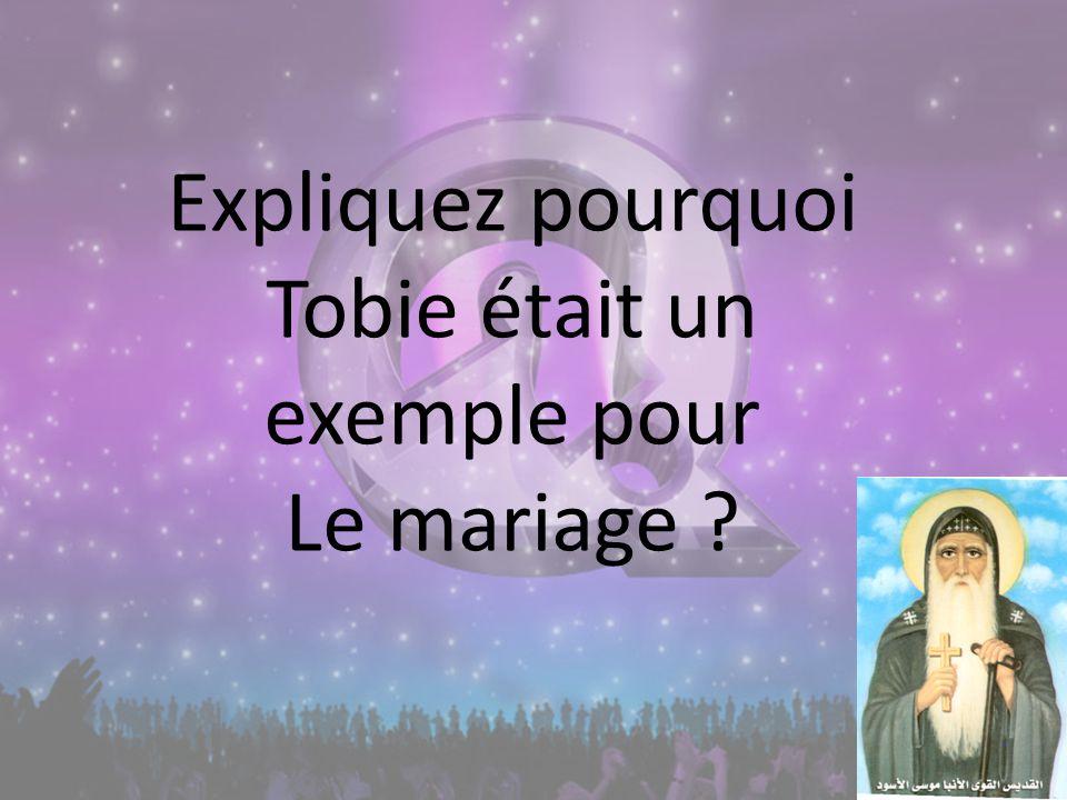 Expliquez pourquoi Tobie était un exemple pour Le mariage ?