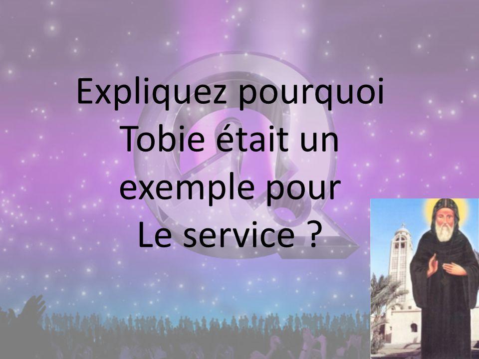 Expliquez pourquoi Tobie était un exemple pour Le service ?