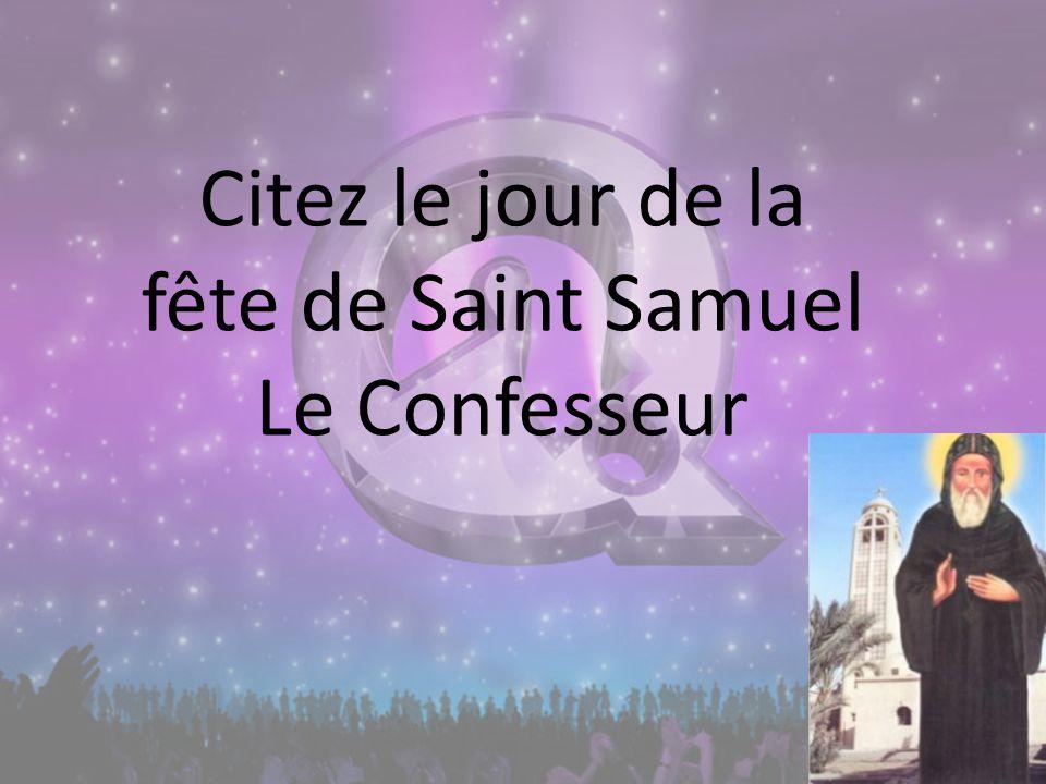 Citez le jour de la fête de Saint Samuel Le Confesseur