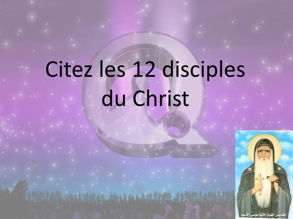 Citez les 12 disciples du Christ