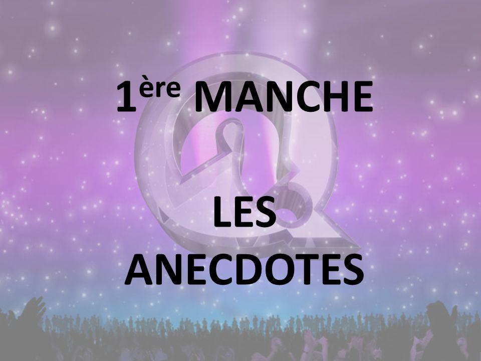 1 ère MANCHE LES ANECDOTES