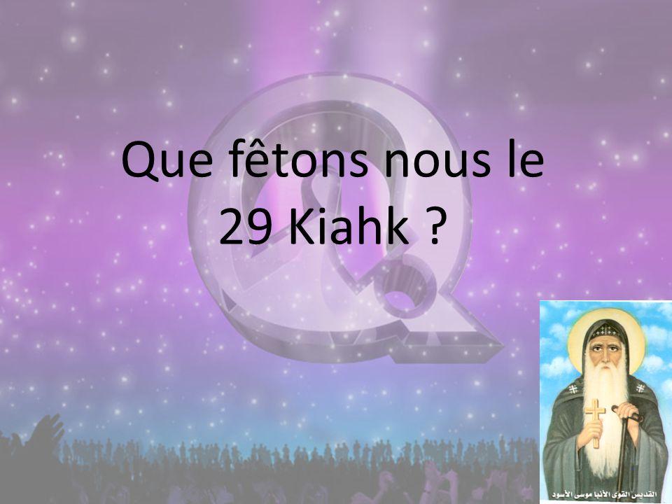 Que fêtons nous le 29 Kiahk ?