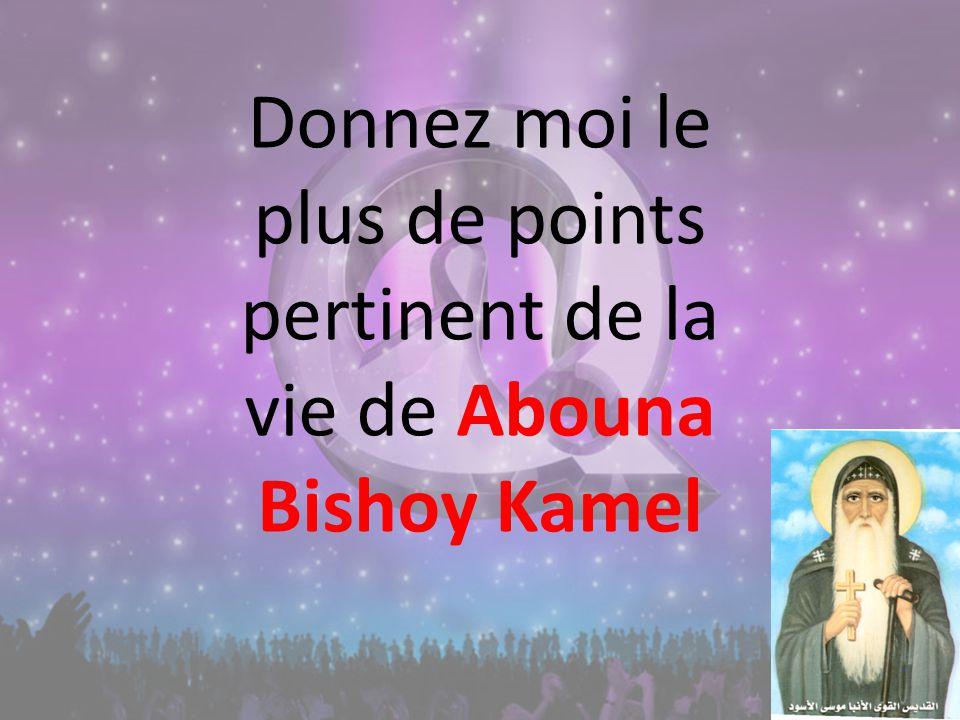 Donnez moi le plus de points pertinent de la vie de Abouna Bishoy Kamel