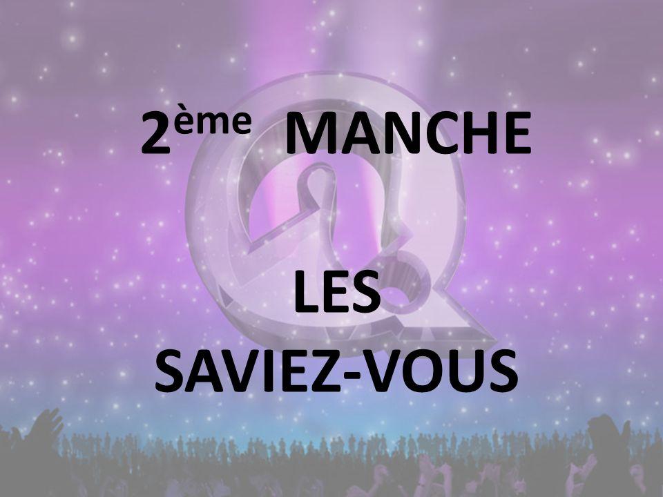 2 ème MANCHE LES SAVIEZ-VOUS