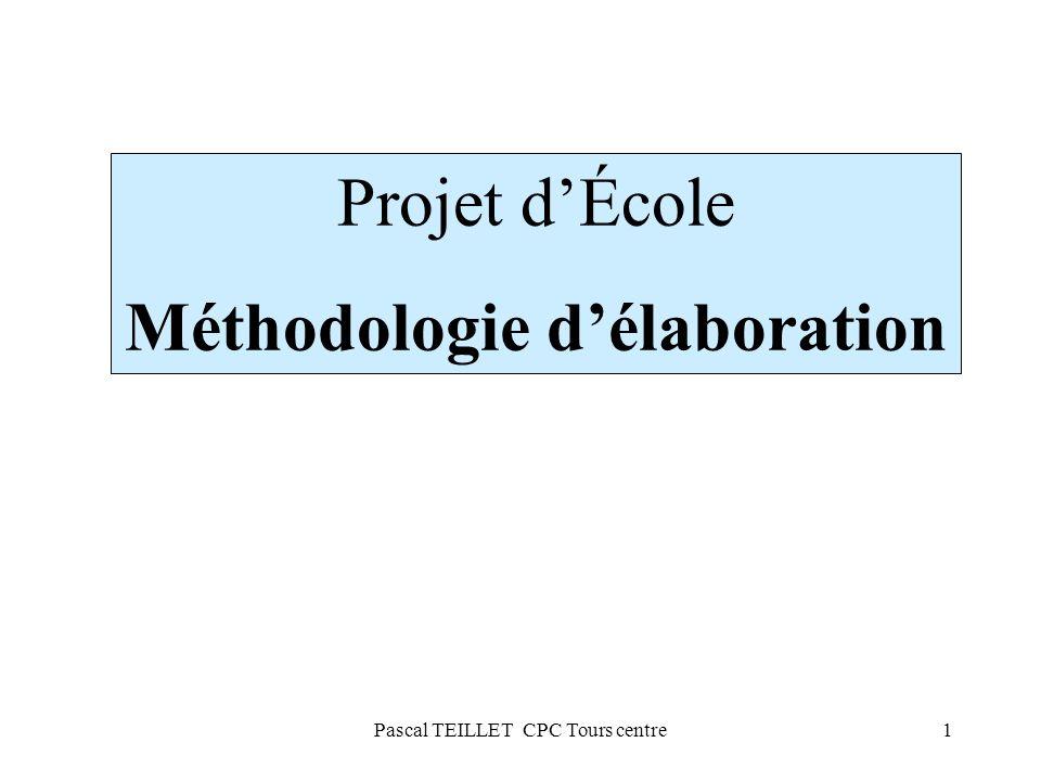 1 Projet dÉcole Méthodologie délaboration Pascal TEILLET CPC Tours centre