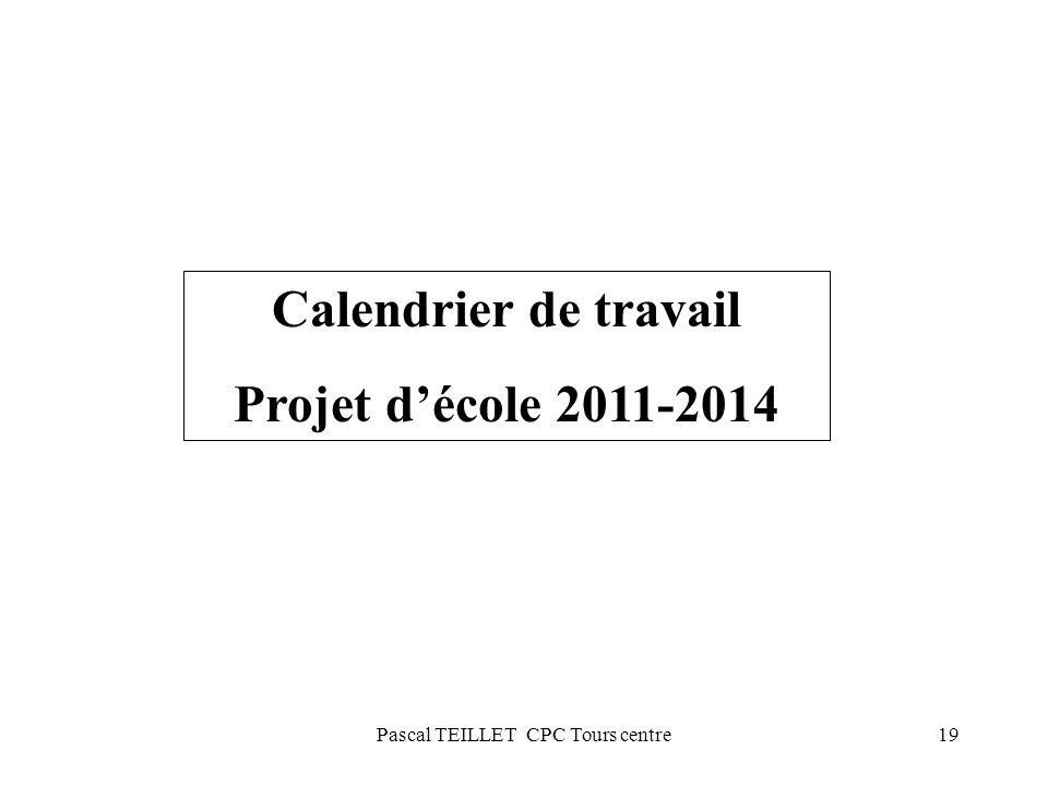 19 Calendrier de travail Projet décole 2011-2014 Pascal TEILLET CPC Tours centre
